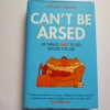 Can't Be Arsed (101 Things Not to Do Before You Die)