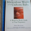The Miraculous World of Your Unborn Baby (A Week-by-Week Guide to Your Pregnancy)