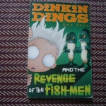 Dinkin Dings and the Revenge of the Fish-Men