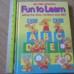 My Pre-School FUN TO LEARN: Telling the Time, Numbers and ABC