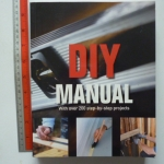 DIY Manual (With Over 200 Step-by-Step Projects)