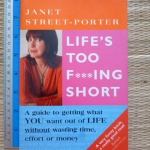Life's Too F***ing Short (A Guide to Getting What You Want Out of Life Without Wasting Time, Effort or Money)