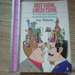 Brit-Think Ameri-Think (An Irreverent Guide to Understanding the Great Cultural Ocean That Divides Us)
