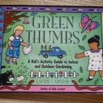 Green Thumbs (A Kid's Activity Guide to Indoor and Outdoor Gardening)