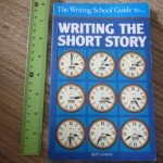 (The Writing School Guide to...) Writing The Short Story