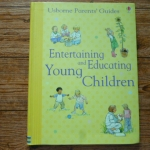 Entertaining and Educating Young Children (Usborne Parents' Guide)