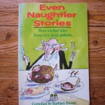 Even Naughtier Stories : More Wicked Tales from Very Good Authors