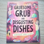 Gruesome Grub And Disgusting Dishes