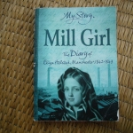 Mill Girl: The Diary of Eliza Helsted, Manchester 1842-1843 (My Story Series)