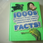 1000s of Freaky, Scary, Gross, Incredible and Simply Unbelievable True FACTS!
