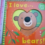 I Love... Bears! (Touch & Feel Book)