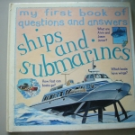 Ships and Submarines (My First Book of Questions and Answers)