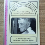 The Two Traditions: The Art of Storytelling Amongst French Newfoundlanders (Canada's Atlantic Folklore - Folklife Series)