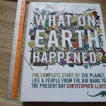 What On EARTH Happened? (The Complete Story of the Planet, Life, People from the Big Bang to the Present Day)